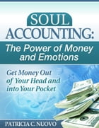Soul Accounting: The Power of Money and Emotions by Patricia C. Nuovo
