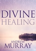 Divine Healing by Andrew Murray