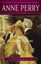 Belgrave Square: A Charlotte and Thomas Pitt Novel by Anne Perry