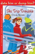 Date Him or Dump Him? Ski Trip Trouble by Cylin Busby