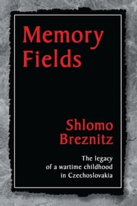 Memory Fields: The Legacy of a Wartime Childhood in Czechoslovakia