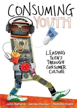 Book Consuming Youth: Navigating youth from being consumers to being consumed by John Berard