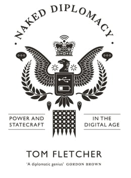 Book Naked Diplomacy: Power and Statecraft in the Digital Age by Tom Fletcher