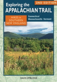 Exploring the Appalachian Trail: Hikes in Southern New England: Connecticut, Massachusetts, Vermont
