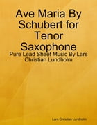 Ave Maria By Schubert for Tenor Saxophone - Pure Lead Sheet Music By Lars Christian Lundholm by Lars Christian Lundholm