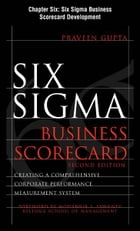 Six Sigma Business Scorecard, Chapter 6 - Six Sigma Business Scorecard Development by Praveen Gupta