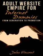 Adult Website Empire for Internet Dummies: From Generation to Promotion by Jules Vincent