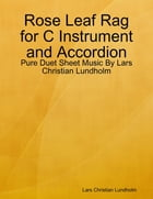 Rose Leaf Rag for C Instrument and Accordion - Pure Duet Sheet Music By Lars Christian Lundholm by Lars Christian Lundholm