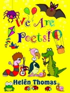 We Are Poets! by Helên Thomas