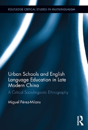 Urban Schools and English Language Education in Late Modern China A Critical Sociolinguistic Ethnography