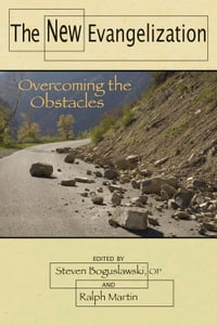New Evangelization, The: Overcoming the Obstacles