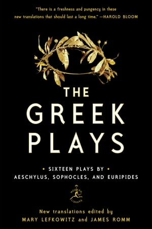 The Greek Plays: Sixteen Plays by Aeschylus, Sophocles, and Euripides by Mary Lefkowitz