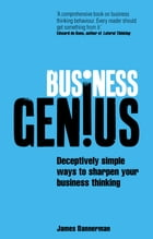 Business Genius: Deceptively simple ways to sharpen your business thinking by James Bannerman