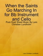 When the Saints Go Marching In for Bb Instrument and Cello - Pure Duet Sheet Music By Lars Christian Lundholm by Lars Christian Lundholm