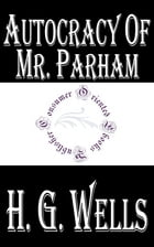 Autocracy of Mr. Parham by H.G. Wells