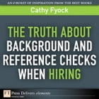 The Truth About Background and Reference Checks When Hiring by Cathy Fyock