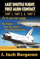 Last Shuttle Flight, First Alien Contact (PARTS 1 to 3): Omnibus Edtion by J. Jack Bergeron