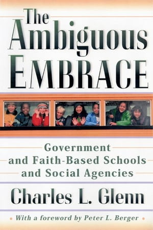 The Ambiguous Embrace Government and Faith-Based Schools and Social Agencies