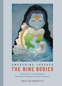 Awakening through the Nine Bodies: Explorations in Consciousness for Mindfulness Meditation and…