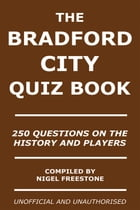 The Bradford City Quiz Book: 250 Questions on the History and Players by Nigel Freestone