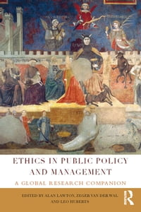 Ethics in Public Policy and Management: A global research companion