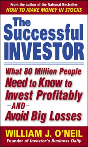 The Successful Investor : What 80 Million People Need to Know to Invest Profitably and Avoid Big Losses: What 80 Million People Need to Know to Invest