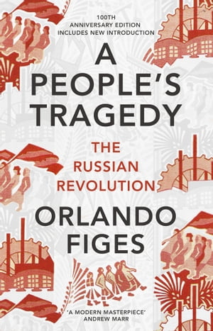 A People's Tragedy The Russian Revolution ? centenary edition with new introduction