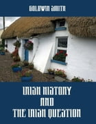 Irish History and the Irish Question (Illustrated) by Goldwin Smith