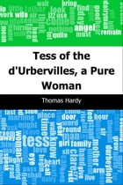 Tess of the d'Urbervilles, a Pure Woman by Thomas Hardy