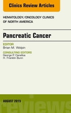 Pancreatic Cancer, An Issue of Hematology/Oncology Clinics of North America, E-Book by Brian M. Wolpin, MD
