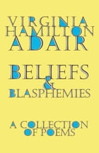 Beliefs and Blasphemies: A Collection of Poems by Virginia Adair