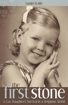 The First Stone: A Gay Daughter's Survival in a Religious World by Samiel Kalin