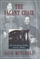 The Vacant Chair: The Northern Soldier Leaves Home by Reid Mitchell
