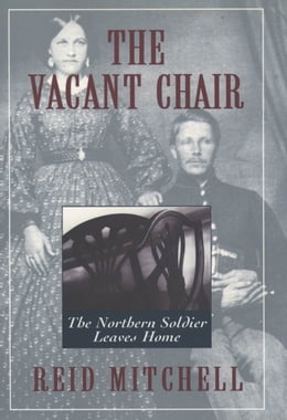 Book The Vacant Chair: The Northern Soldier Leaves Home by Reid Mitchell