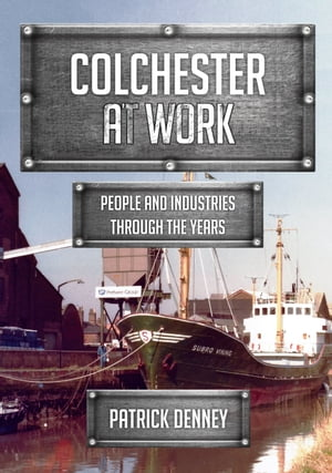 Colchester at Work: People and Industries Through the Years