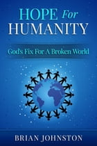 Hope for Humanity: God's Fix for a Broken World: Search For Truth Bible Series