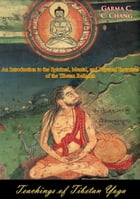 Teachings of Tibetan Yoga: An Introduction to the Spiritual, Mental, and Physical Exercises of the…