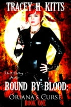 Bound by Blood: Oriana's Curse by Tracey H. Kitts