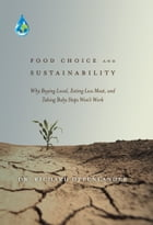 Food Choice and Sustainability: Why Buying Local, Eating Less Meat, and Taking Baby Steps Won't Work by Dr. Richard Oppenlander