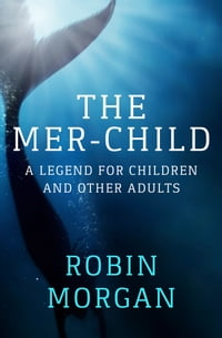 The Mer-Child: A Legend for Children and Other Adults