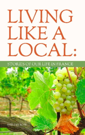 LIVING LIKE A LOCAL: Stories of Our Life in France