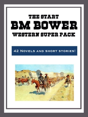 The B.M. Bower Western Super Pack by B. M. Bower