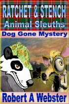 Ratchet and Stench: Animal Sleuthes by Robert A Webster