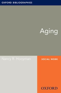 Book Aging: Oxford Bibliographies Online Research Guide by Nancy R. Hooyman