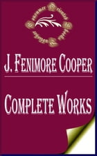"Complete Works of James Fenimore Cooper ""A Popular American Writer of Historical Romances"" by James Fenimore Cooper"