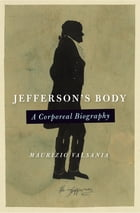 Jefferson's Body: A Corporeal Biography by Maurizio Valsania