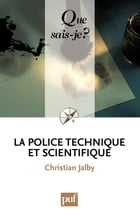 La police technique et scientifique: « Que sais-je ? » n° 3537 by Christian Jalby