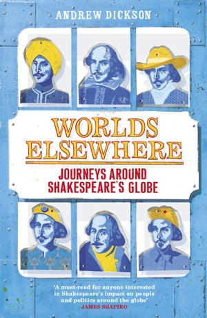 Worlds Elsewhere Journeys Around Shakespeare?s Globe