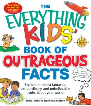 The Everything KIDS' Book of Outrageous Facts: Explore the most fantastic,  extraordinary,  and unbelievable truths about your world! Explore the most f