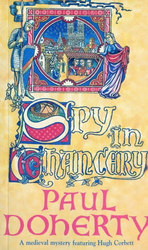 Spy in Chancery (Hugh Corbett Mysteries, Book 3): Intrigue and treachery in a thrilling medieval mystery by Paul Doherty